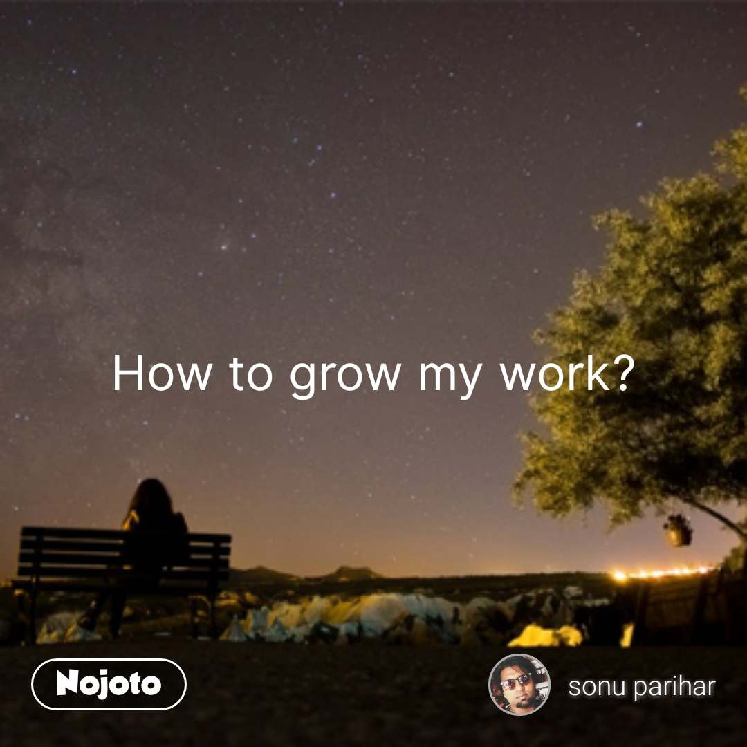 lonely quotes in hindi How to grow my work? #NojotoQuote