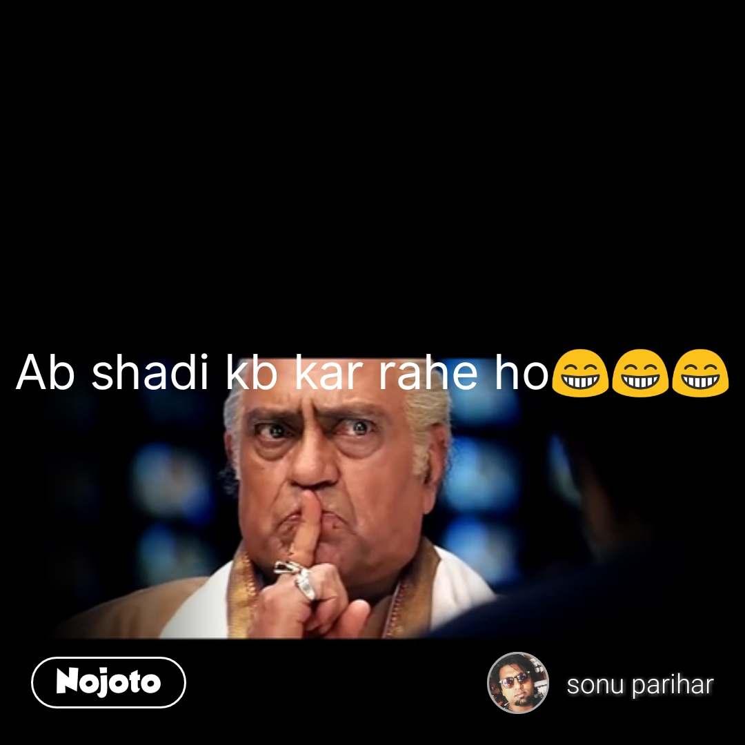 Hindi Funny Memes Ab shadi kb kar rahe ho😁😁😁 #NojotoQuote