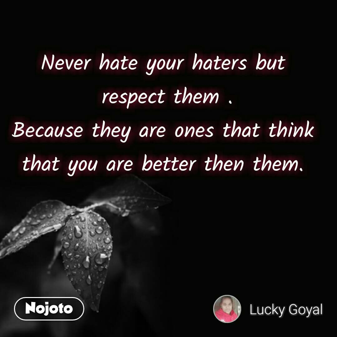 Good Morning quotes in Hindi Never hate your haters but  respect them . Because they are ones that think that you are better then them. #NojotoQuote