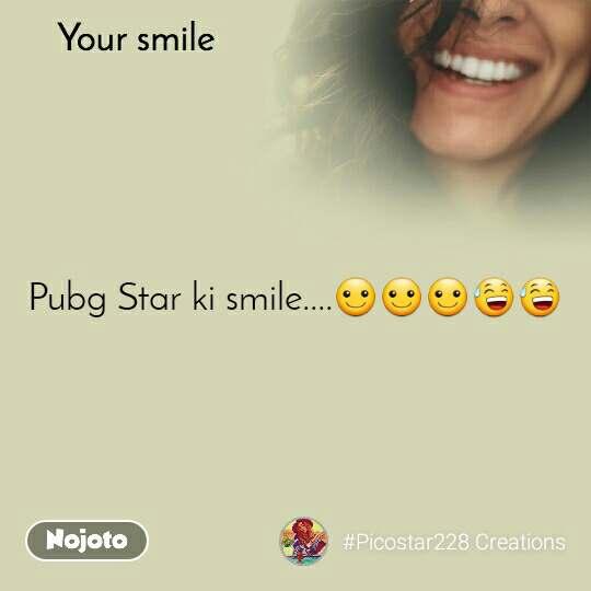 Your smile  Pubg Star ki smile....☺☺☺😅😅