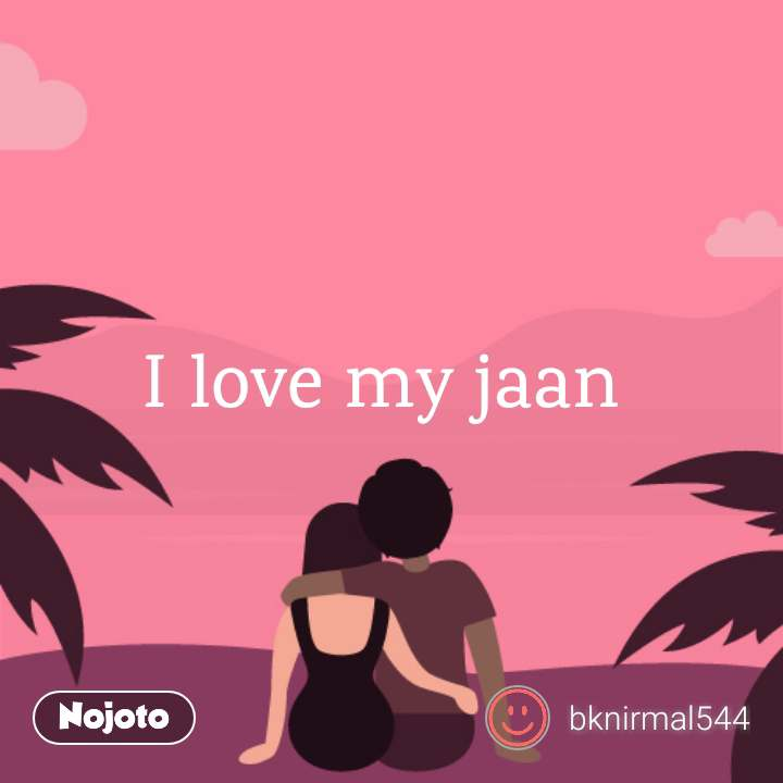 I Love My Jaan Quotes Shayari Story Poem Jokes Memes On Nojot