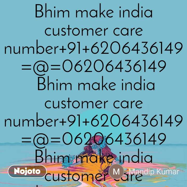 Bhim make india customer care number+91+6206436149=@=06206436149  Bhim make india customer care number+91+6206436149=@=06206436149 Bhim make india customer care number+91+6206436149=@=06206436149