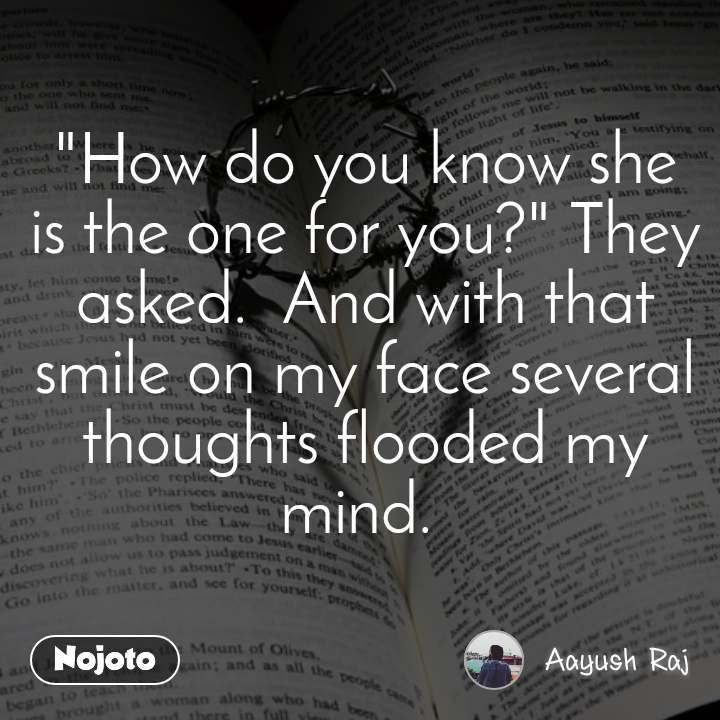 """""""How do you know she is the one for you?"""" They asked.  And with that smile on my face several thoughts flooded my mind."""