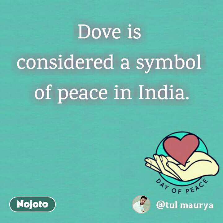 Dove is  considered a symbol  of peace in India.