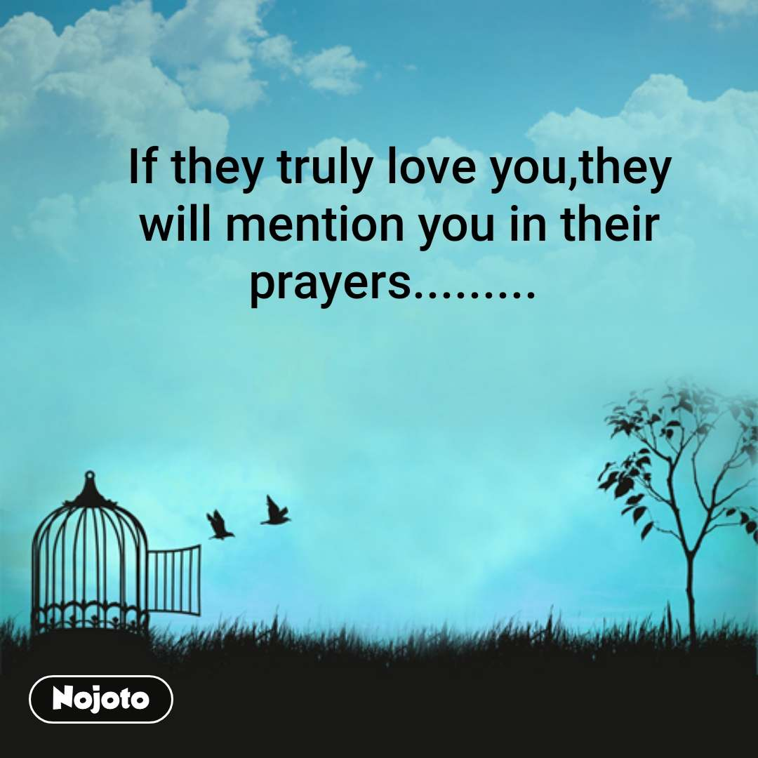 If They Truly Love Youthey Will Mention You In Their Prayers