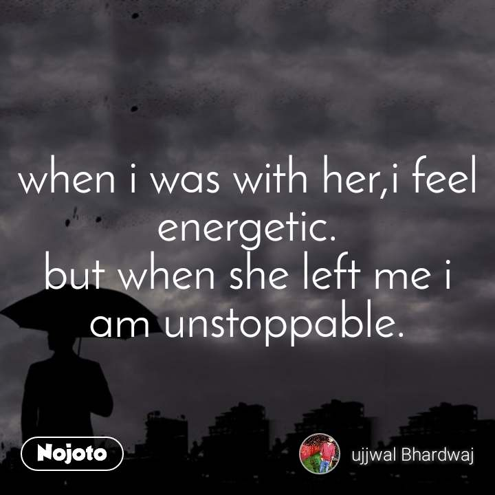 when i was with her,i feel energetic  but when she | English