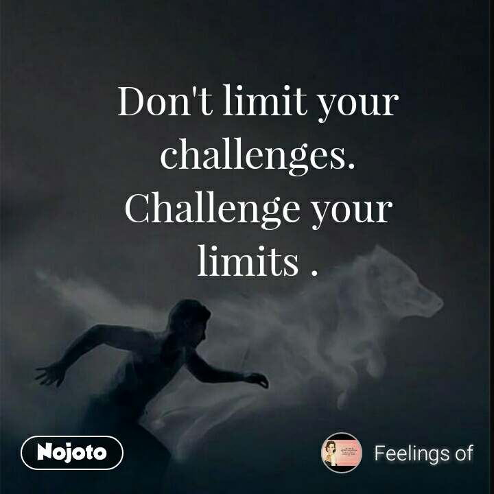 Dont Limit Your Challenges Challenge Your Limits Quotes Shayari