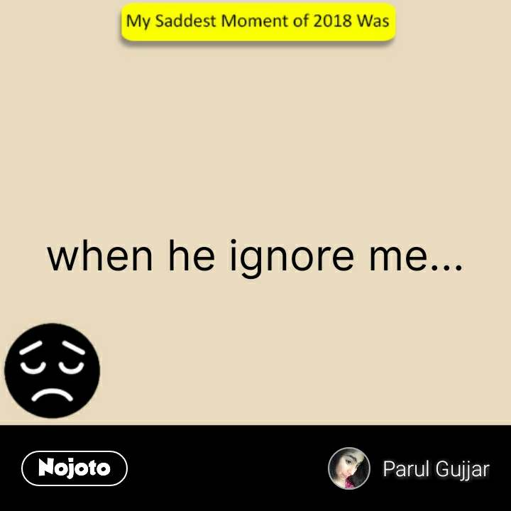 saddest moment of 2018 when he ignore me    #Nojot | Nojoto