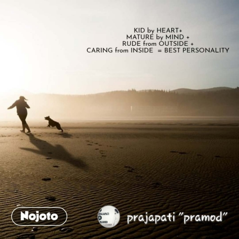 KID by HEART+  MATURE by MIND +  RUDE from OUTSIDE +  CARING from INSIDE  = BEST PERSONALITY  #NojotoQuote