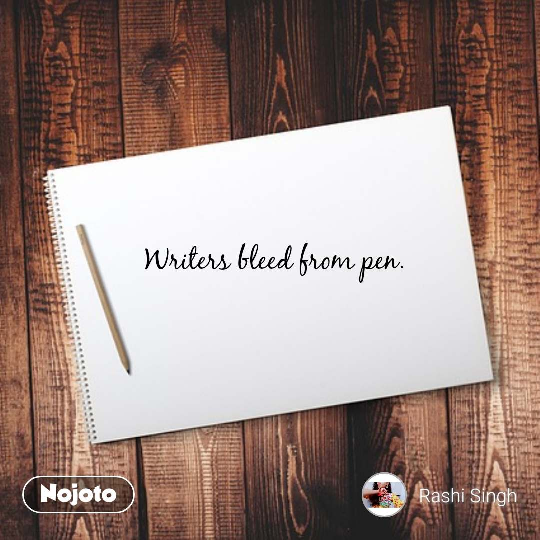 Writers bleed from pen.  #NojotoQuote