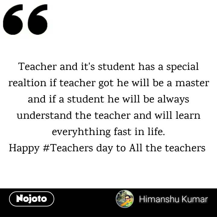 Teacher and it's student has a special realtion if teacher got he will be a master and if a student he will be always understand the teacher and will learn everyhthing fast in life. Happy #Teachers day to All the teachers