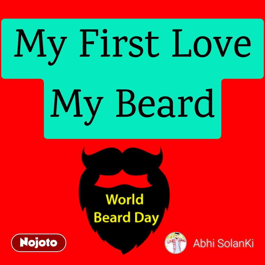 World Beard Day My First Love My Beard