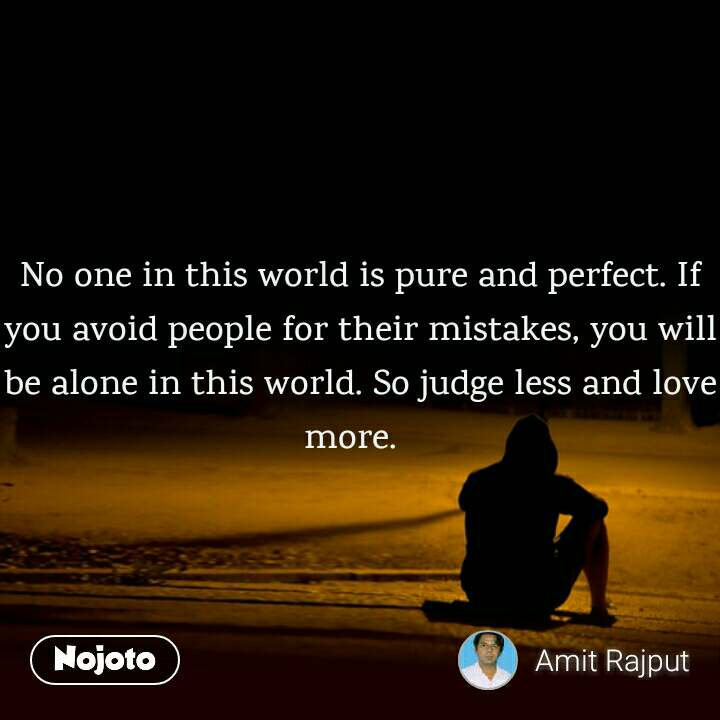 No One In This World Is Pure And Perfect If You Avoid People For