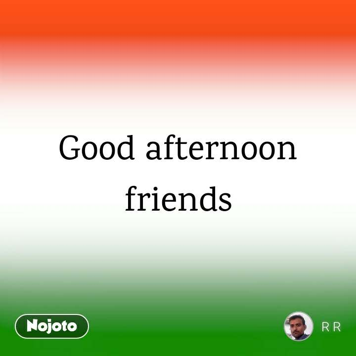 Good Afternoon Friends Quotes Shayari Story Poem Jokes Memes