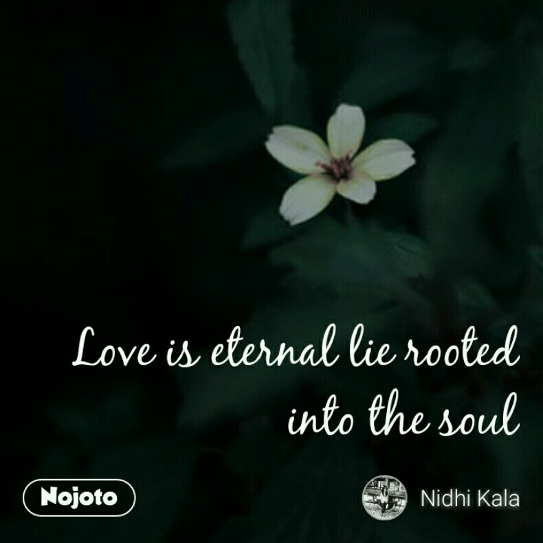 Love is eternal lie rooted into the soul