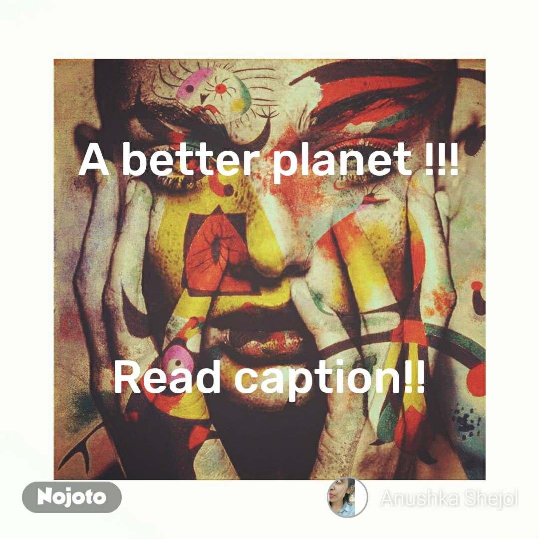 A better planet !!!    Read caption!! #NojotoQuote