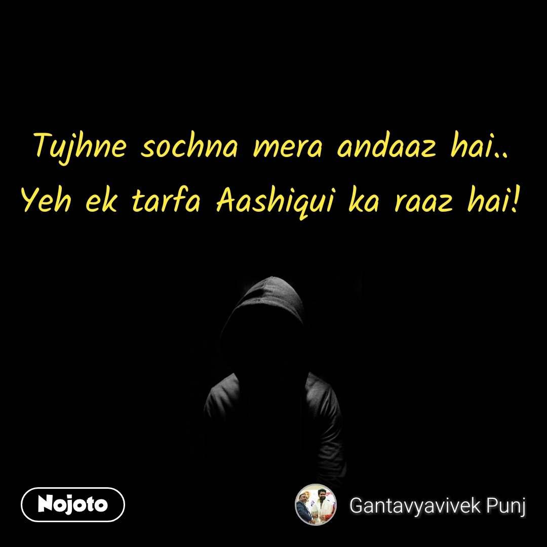 Tujhne sochna mera andaaz hai.. Yeh ek tarfa Aashiqui ka raaz hai! #NojotoQuote