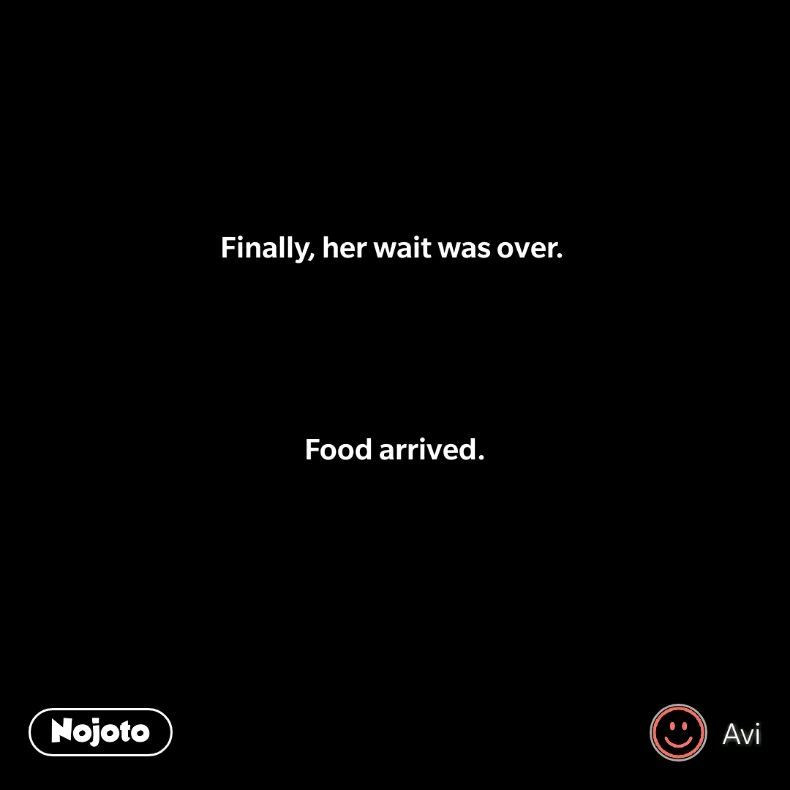 Finally Her Wait Was Over Food Arrived7words Quotes Shayari