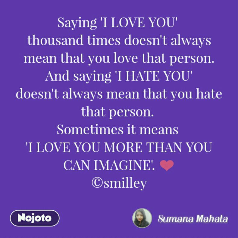 Saying I Love You Thousand Times Doesnt Always Mean That You Love