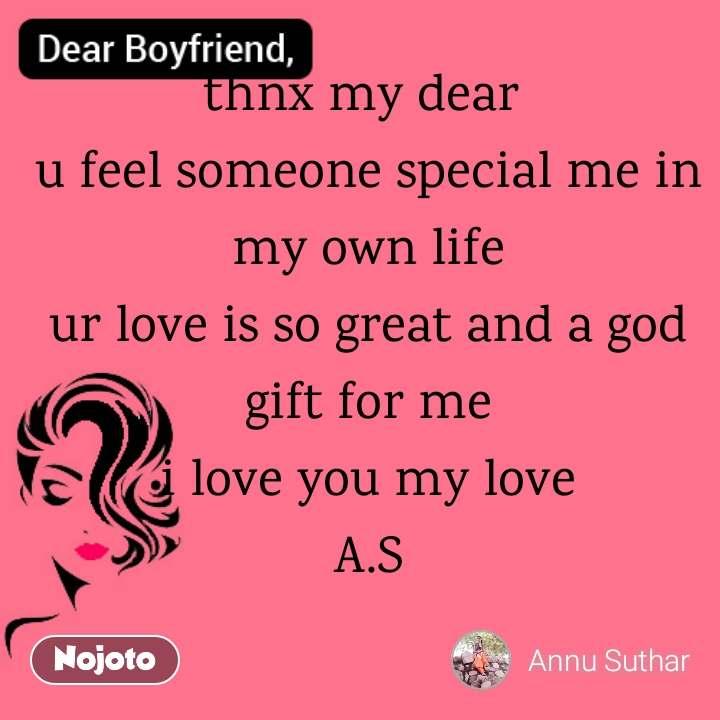 Dear Boyfriend Thnx My Dear U Feel Someone Special Me In My Own Life