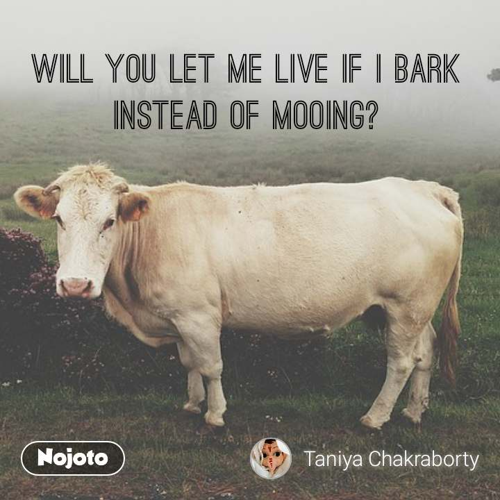 #DearZindagi WILL YOU LET ME LIVE IF I BARK INSTEAD OF MOOING?