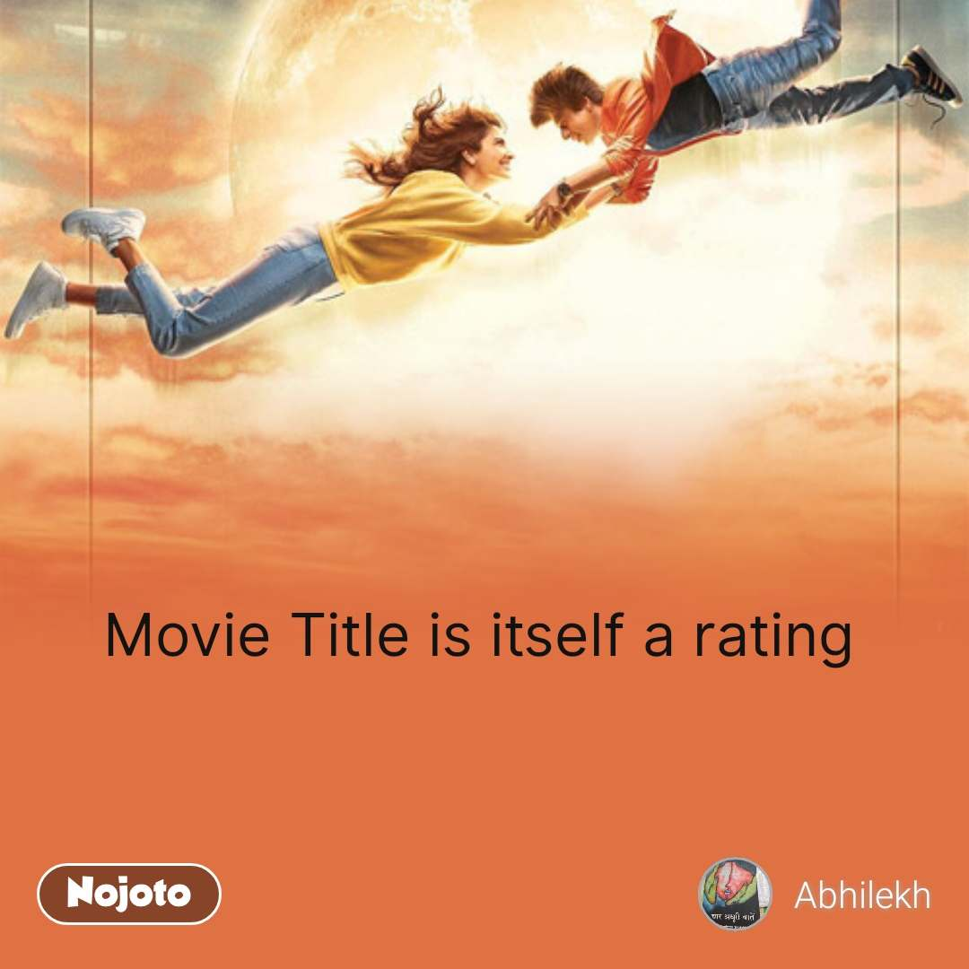 Movie Title is itself a rating  #NojotoQuote